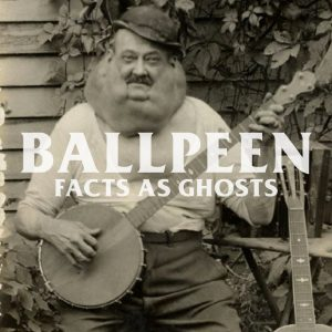 Ballpeen - Facts As Ghosts