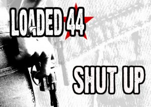 Loaded 44 - Shut Up