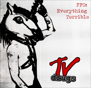 TV Drugs - FFO Everything Terrible