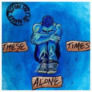 Before They Are Hanged - These Times Alone