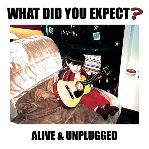 What Did You Expect? - Alive & Unplugged EP